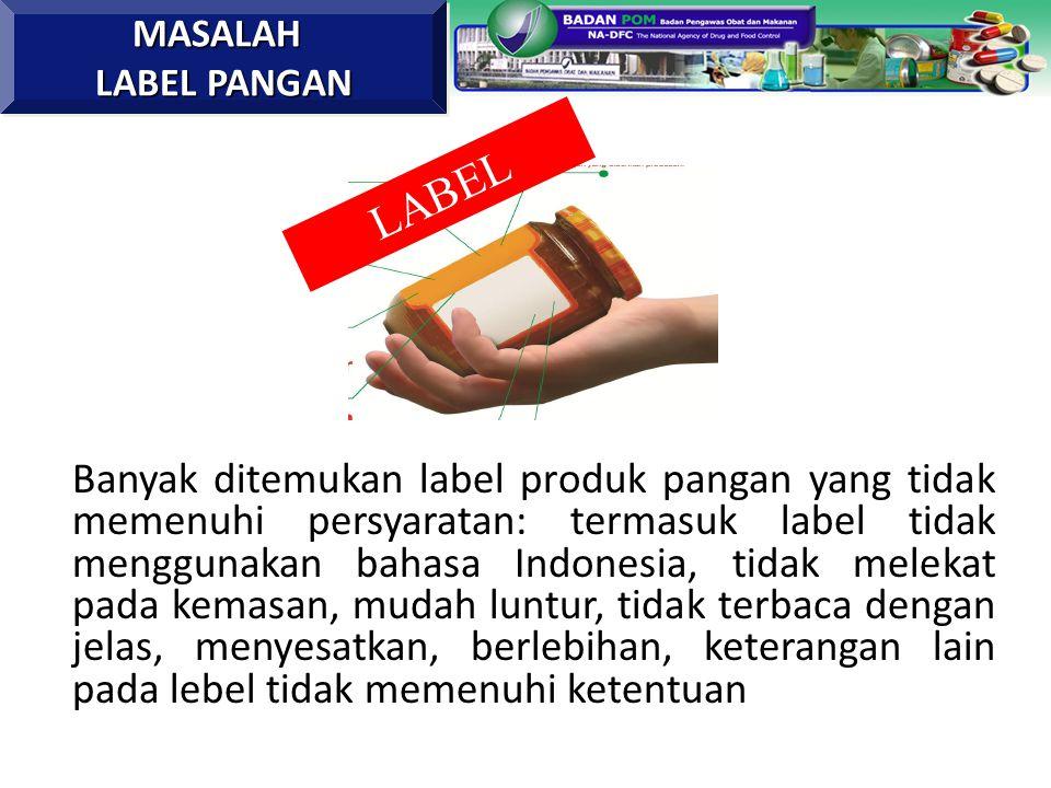 Banyak ditemukan label produk pangan yang tidak memenuhi persyaratan: termasuk label tidak menggunakan bahasa Indonesia, tidak melekat pada kemasan, m