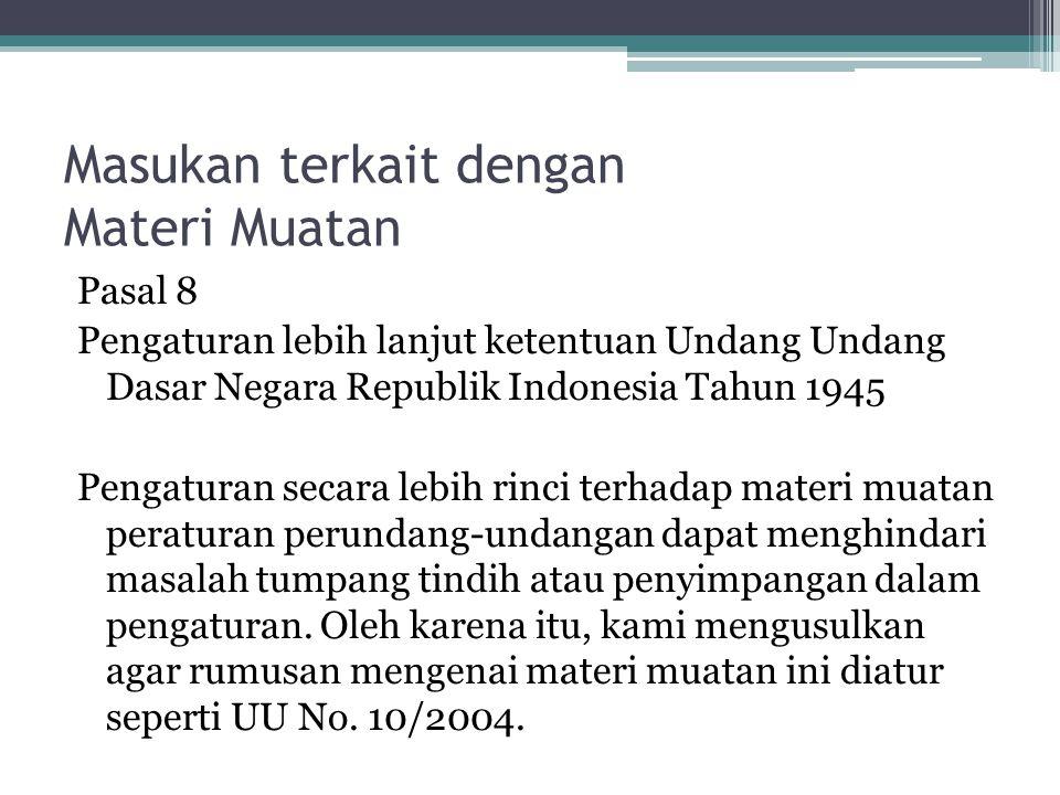 Masukan terkait dengan Materi Muatan Pasal 8 Pengaturan lebih lanjut ketentuan Undang Undang Dasar Negara Republik Indonesia Tahun 1945 Pengaturan secara lebih rinci terhadap materi muatan peraturan perundang-undangan dapat menghindari masalah tumpang tindih atau penyimpangan dalam pengaturan.