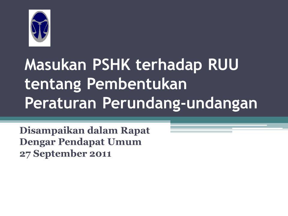 Masukan PSHK terhadap RUU tentang Pembentukan Peraturan Perundang-undangan Disampaikan dalam Rapat Dengar Pendapat Umum 27 September 2011