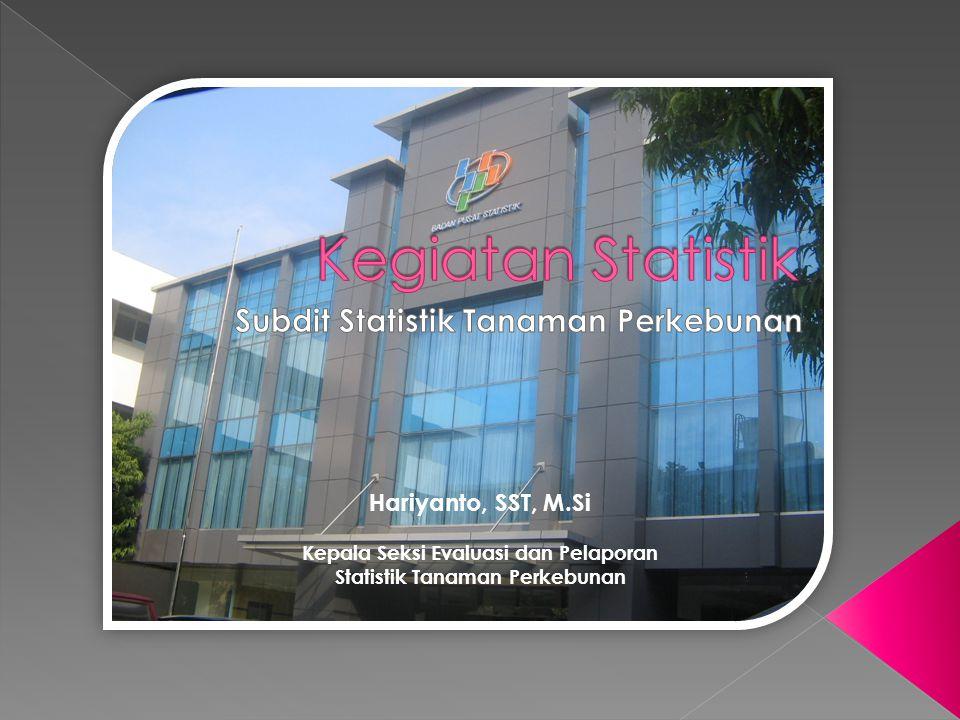Hariyanto, SST, M.Si Kepala Seksi Evaluasi dan Pelaporan Statistik Tanaman Perkebunan