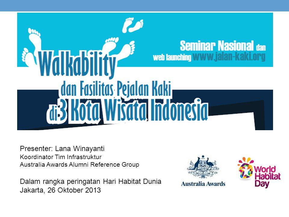 Presenter: Lana Winayanti Koordinator Tim Infrastruktur Australia Awards Alumni Reference Group Dalam rangka peringatan Hari Habitat Dunia Jakarta, 26 Oktober 2013