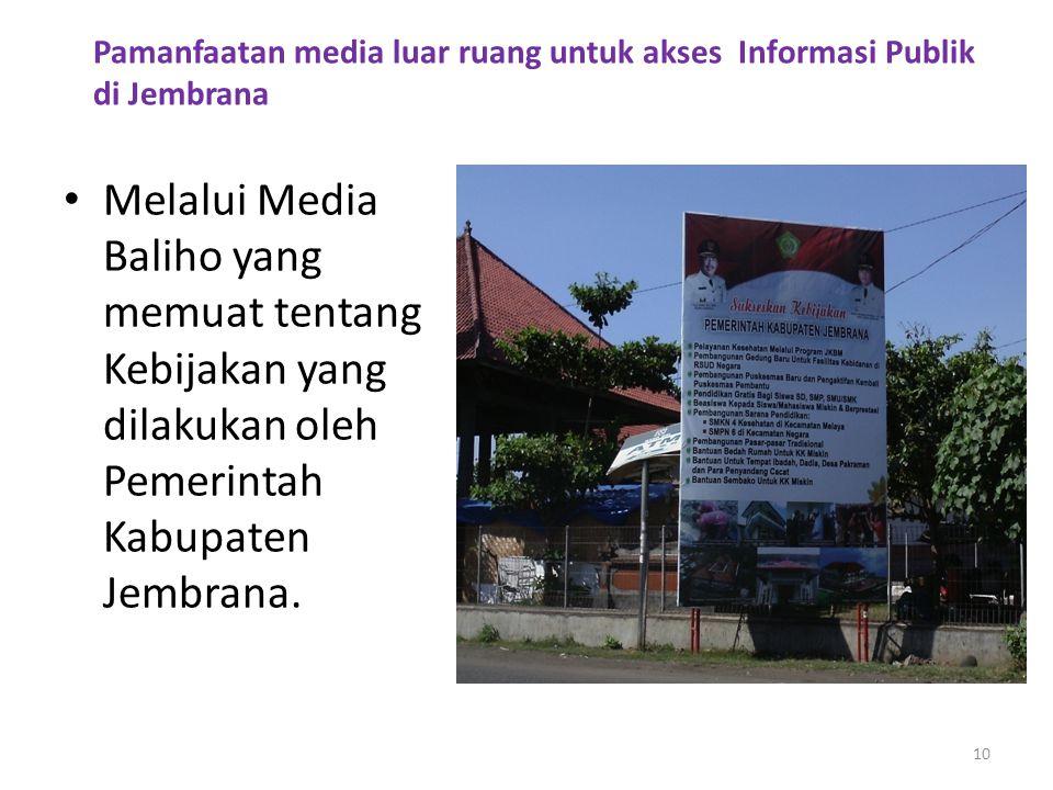 Pamanfaatan media luar ruang untuk akses Informasi Publik di Jembrana • Melalui Media Baliho yang memuat tentang Kebijakan yang dilakukan oleh Pemerin
