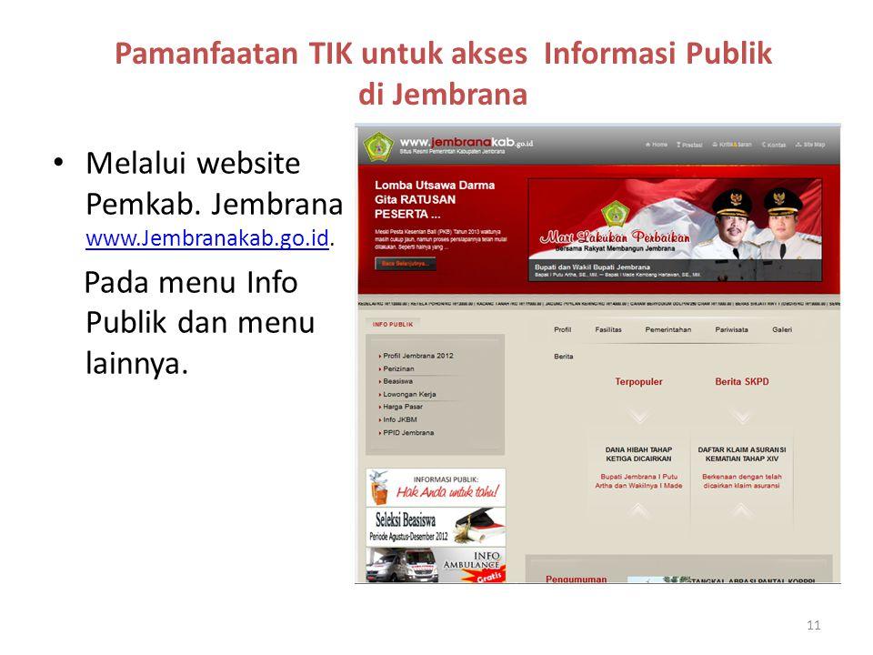 Pamanfaatan TIK untuk akses Informasi Publik di Jembrana • Melalui website Pemkab. Jembrana www.Jembranakab.go.id. www.Jembranakab.go.id Pada menu Inf