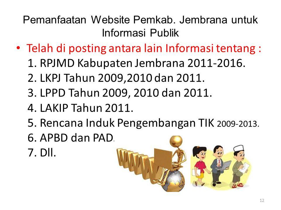 Pemanfaatan Website Pemkab. Jembrana untuk Informasi Publik • Telah di posting antara lain Informasi tentang : 1. RPJMD Kabupaten Jembrana 2011-2016.