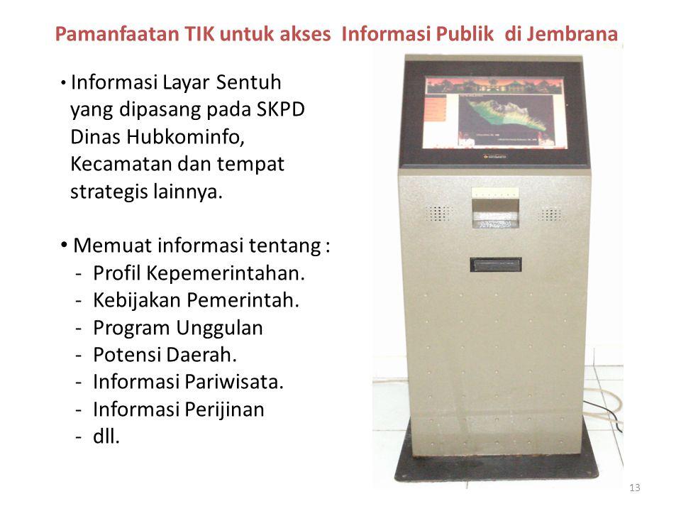 • Informasi Layar Sentuh yang dipasang pada SKPD Dinas Hubkominfo, Kecamatan dan tempat strategis lainnya. • Memuat informasi tentang : - Profil Kepem