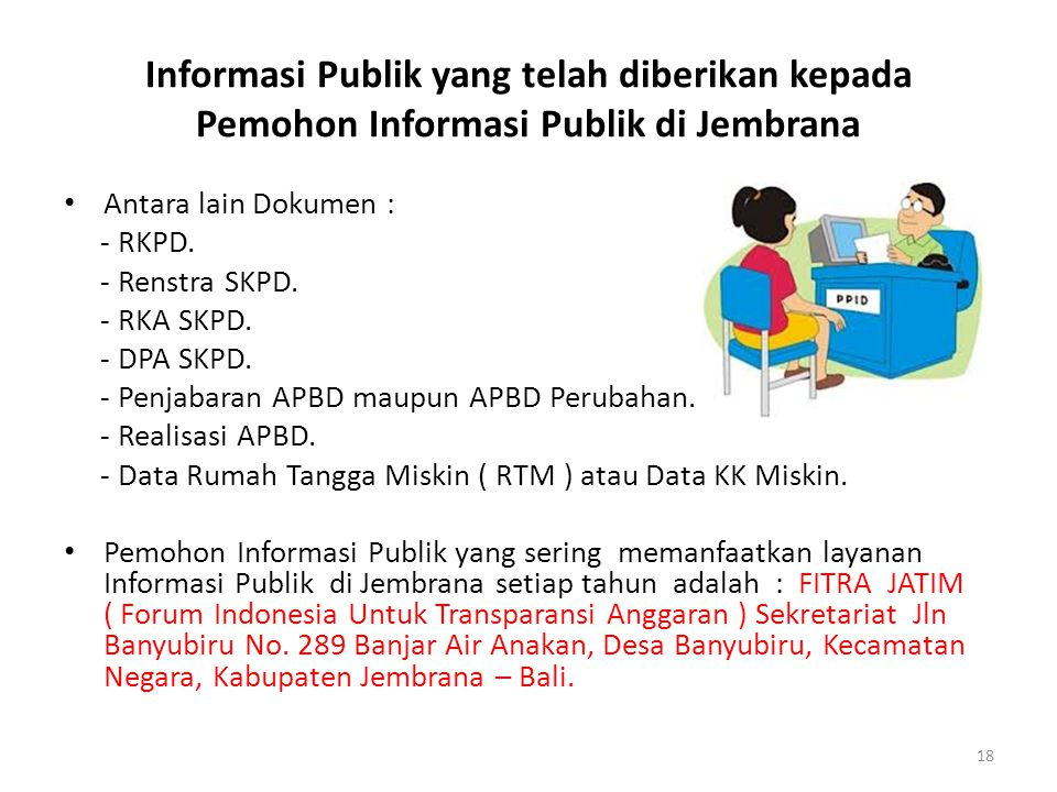 Informasi Publik yang telah diberikan kepada Pemohon Informasi Publik di Jembrana • Antara lain Dokumen : - RKPD. - Renstra SKPD. - RKA SKPD. - DPA SK