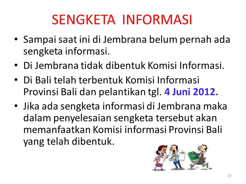 SENGKETA INFORMASI • Sampai saat ini di Jembrana belum pernah ada sengketa informasi. • Di Jembrana tidak dibentuk Komisi Informasi. • Di Bali telah t