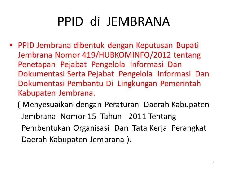 PPID di JEMBRANA • PPID Jembrana dibentuk dengan Keputusan Bupati Jembrana Nomor 419/HUBKOMINFO/2012 tentang Penetapan Pejabat Pengelola Informasi Dan
