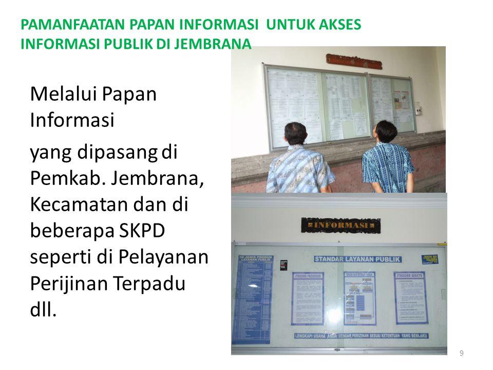 Melalui Papan Informasi yang dipasang di Pemkab. Jembrana, Kecamatan dan di beberapa SKPD seperti di Pelayanan Perijinan Terpadu dll. PAMANFAATAN PAPA