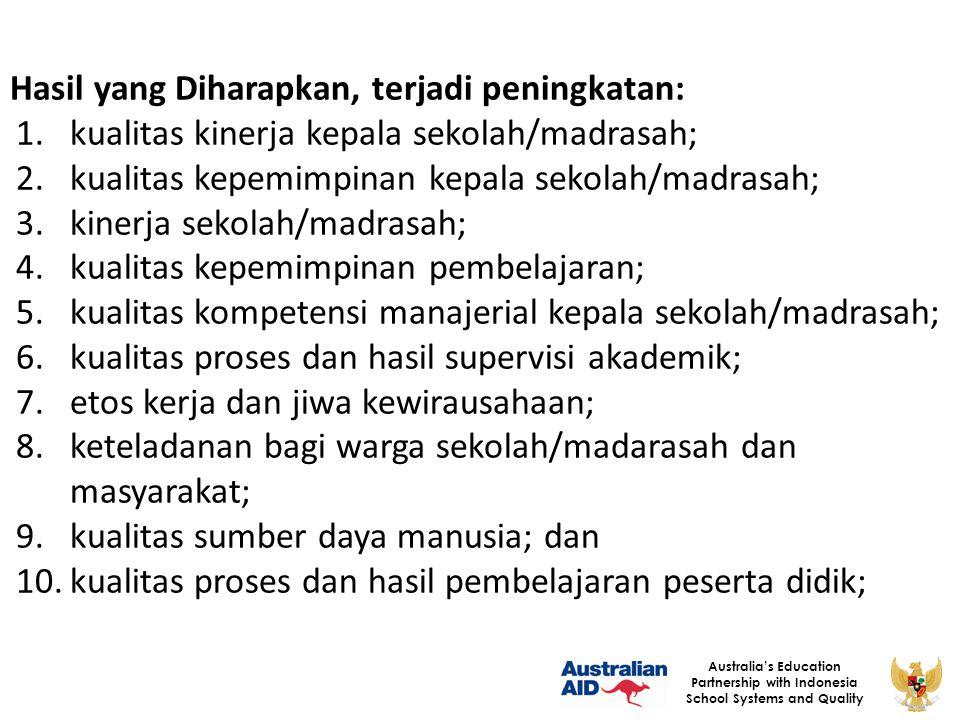 12 Australia's Education Partnership with Indonesia School Systems and Quality Hasil yang Diharapkan, terjadi peningkatan: 1.kualitas kinerja kepala s