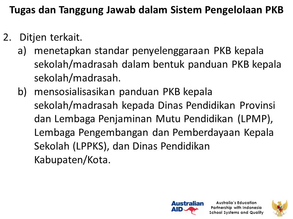 27 Australia's Education Partnership with Indonesia School Systems and Quality Tugas dan Tanggung Jawab dalam Sistem Pengelolaan PKB 2.Ditjen terkait.