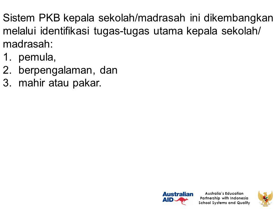 26 Australia's Education Partnership with Indonesia School Systems and Quality Tugas dan Tanggung Jawab dalam Sistem Pengelolaan PKB 1.Kemendikbud/Kemenag bertugas: a)merumuskan kebijakan nasional yang bersifat umum tentang penyelenggaraan PKB, b)menentukan kebijakan umum tentang standar proses dan hasil PKB dan c)melaksanakan koordinasi, harmonisasi dan sinkronisasi kebijakan dan pelaksanaan kebijakan PKB kepala sekolah/madrasah.