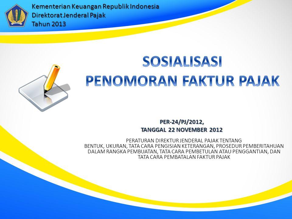 PER-24/PJ/2012, TANGGAL 22 NOVEMBER 2012 PERATURAN DIREKTUR JENDERAL PAJAK TENTANG BENTUK, UKURAN, TATA CARA PENGISIAN KETERANGAN, PROSEDUR PEMBERITAH