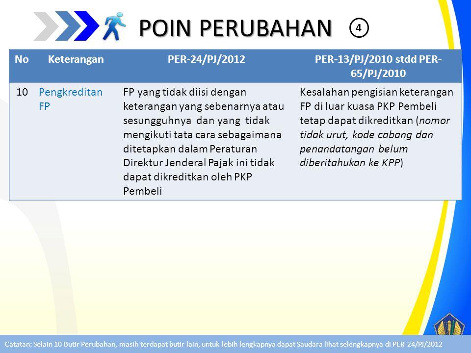 POIN PERUBAHAN NoKeteranganPER-24/PJ/2012PER-13/PJ/2010 stdd PER- 65/PJ/2010 10Pengkreditan FP FP yang tidak diisi dengan keterangan yang sebenarnya a
