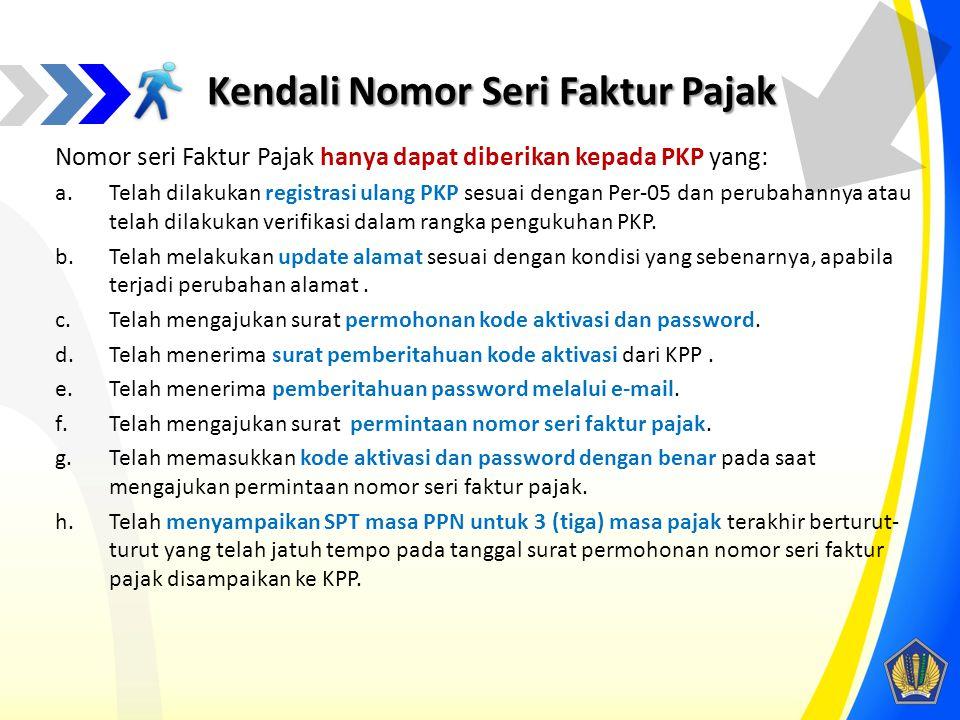 Kendali Nomor Seri Faktur Pajak Nomor seri Faktur Pajak hanya dapat diberikan kepada PKP yang: a.Telah dilakukan registrasi ulang PKP sesuai dengan Pe