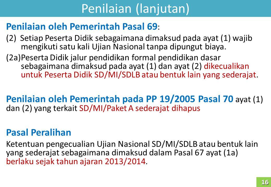 Penilaian (lanjutan) Penilaian oleh Pemerintah Pasal 69 : (2) Setiap Peserta Didik sebagaimana dimaksud pada ayat (1) wajib mengikuti satu kali Ujian