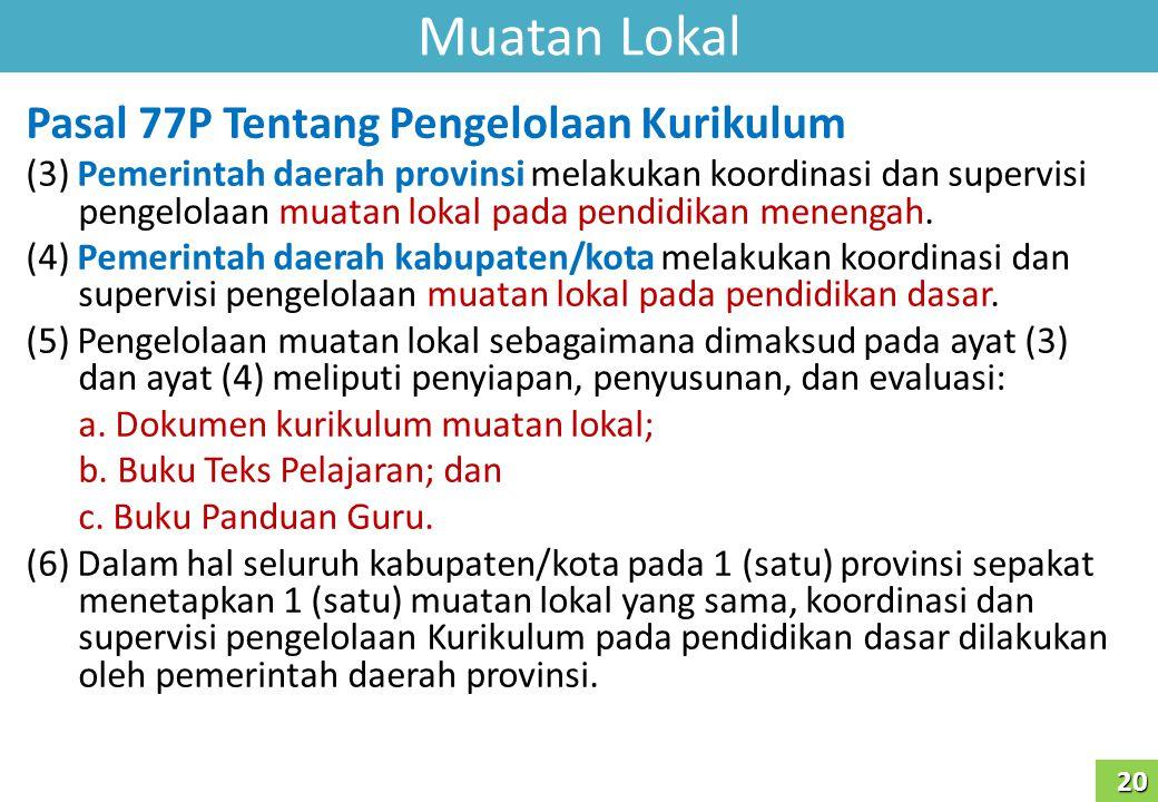 Muatan Lokal Pasal 77P Tentang Pengelolaan Kurikulum (3) Pemerintah daerah provinsi melakukan koordinasi dan supervisi pengelolaan muatan lokal pada p