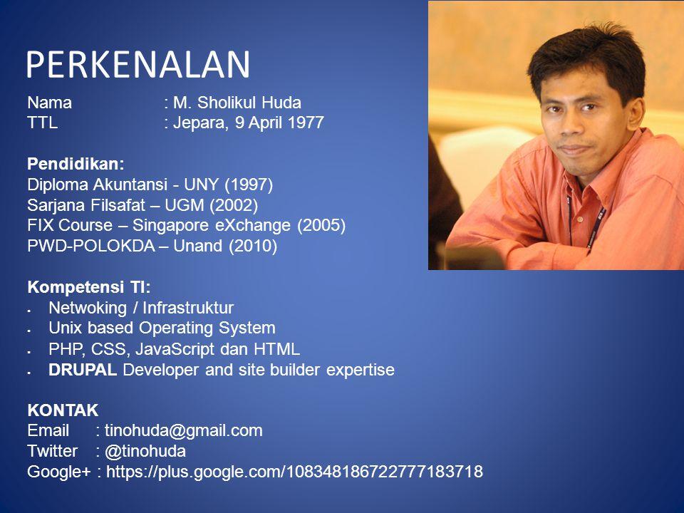 Nama : M. Sholikul Huda TTL : Jepara, 9 April 1977 Pendidikan: Diploma Akuntansi - UNY (1997) Sarjana Filsafat – UGM (2002) FIX Course – Singapore eXc