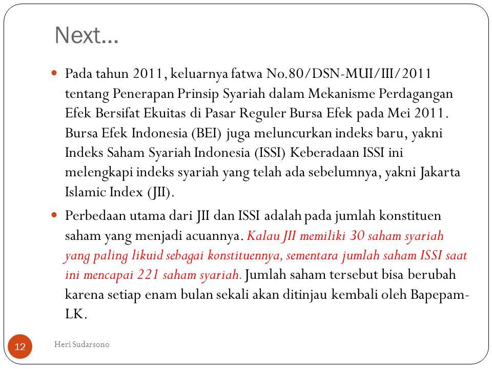 Next...  Pada tahun 2011, keluarnya fatwa No.80/DSN-MUI/III/2011 tentang Penerapan Prinsip Syariah dalam Mekanisme Perdagangan Efek Bersifat Ekuitas