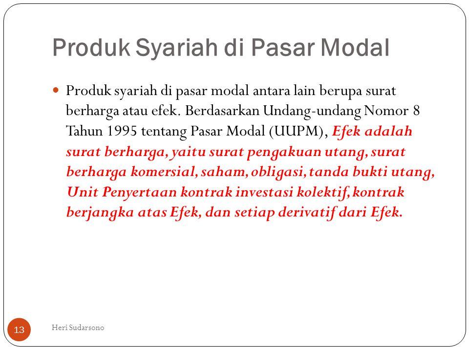 Produk Syariah di Pasar Modal  Produk syariah di pasar modal antara lain berupa surat berharga atau efek. Berdasarkan Undang-undang Nomor 8 Tahun 199