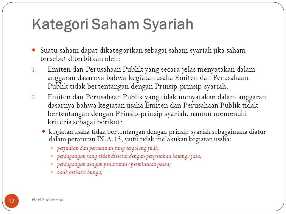 Kategori Saham Syariah  Suatu saham dapat dikategorikan sebagai saham syariah jika saham tersebut diterbitkan oleh: 1. Emiten dan Perusahaan Publik y