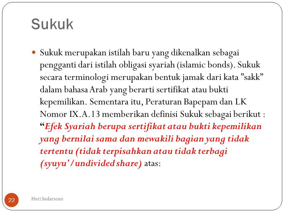Sukuk  Sukuk merupakan istilah baru yang dikenalkan sebagai pengganti dari istilah obligasi syariah (islamic bonds). Sukuk secara terminologi merupak