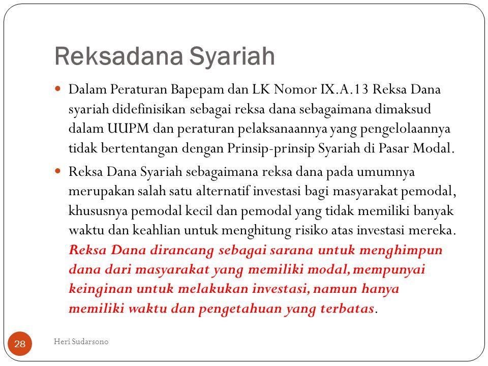 Reksadana Syariah  Dalam Peraturan Bapepam dan LK Nomor IX.A.13 Reksa Dana syariah didefinisikan sebagai reksa dana sebagaimana dimaksud dalam UUPM d