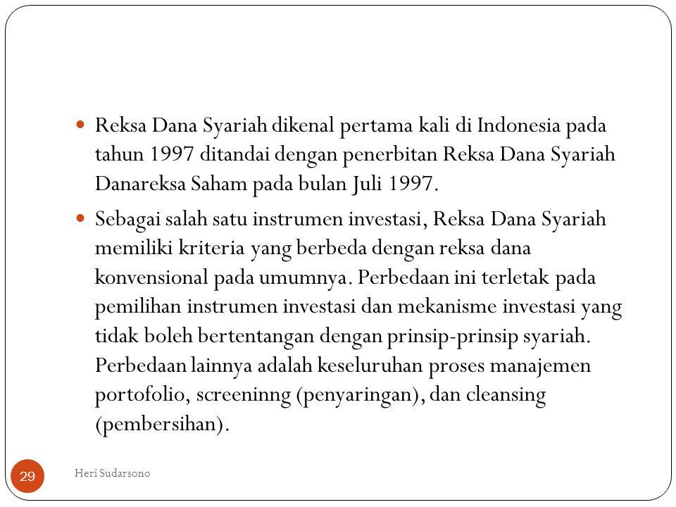  Reksa Dana Syariah dikenal pertama kali di Indonesia pada tahun 1997 ditandai dengan penerbitan Reksa Dana Syariah Danareksa Saham pada bulan Juli 1