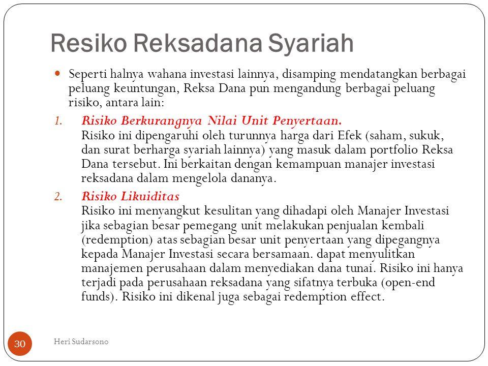 Resiko Reksadana Syariah  Seperti halnya wahana investasi lainnya, disamping mendatangkan berbagai peluang keuntungan, Reksa Dana pun mengandung berb