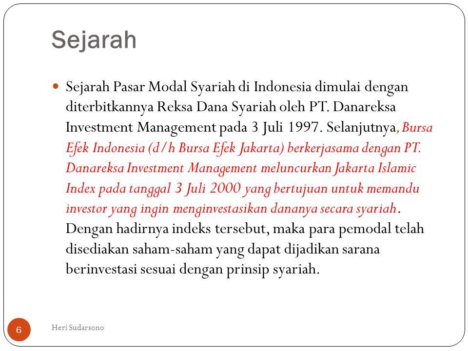 Sejarah  Sejarah Pasar Modal Syariah di Indonesia dimulai dengan diterbitkannya Reksa Dana Syariah oleh PT. Danareksa Investment Management pada 3 Ju
