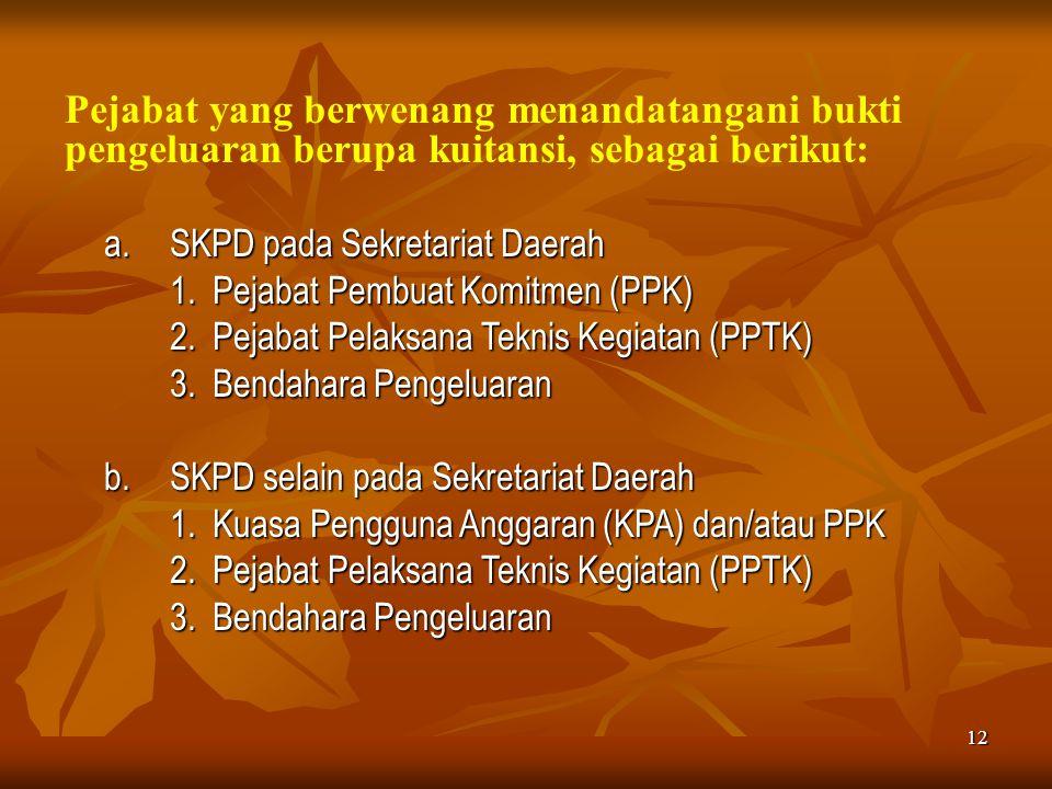 12 Pejabat yang berwenang menandatangani bukti pengeluaran berupa kuitansi, sebagai berikut: a.SKPD pada Sekretariat Daerah 1. Pejabat Pembuat Komitme