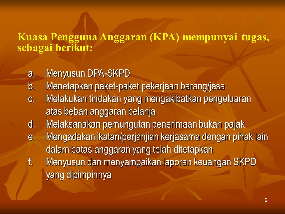 2 Kuasa Pengguna Anggaran (KPA) mempunyai tugas, sebagai berikut: a.Menyusun DPA-SKPD b.Menetapkan paket-paket pekerjaan barang/jasa c.Melakukan tinda