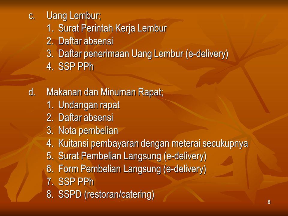8 c.Uang Lembur; 1. Surat Perintah Kerja Lembur 2. Daftar absensi 3. Daftar penerimaan Uang Lembur (e-delivery) 4. SSP PPh d.Makanan dan Minuman Rapat