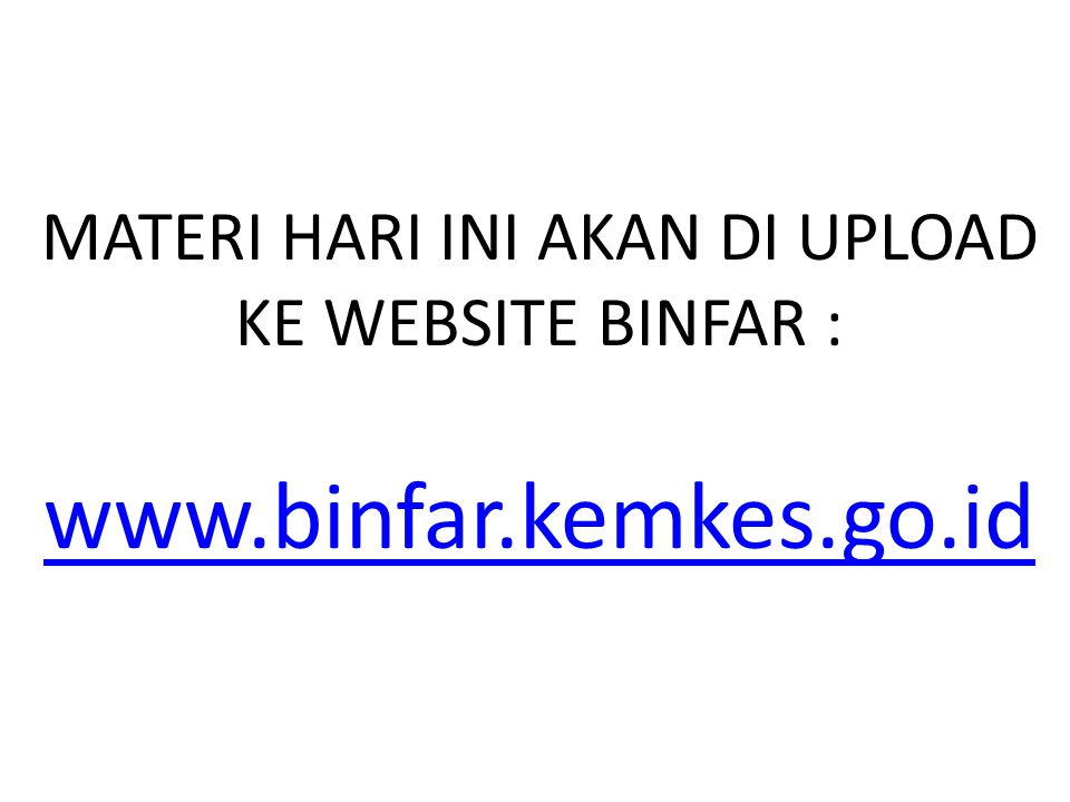 MATERI HARI INI AKAN DI UPLOAD KE WEBSITE BINFAR : www.binfar.kemkes.go.id