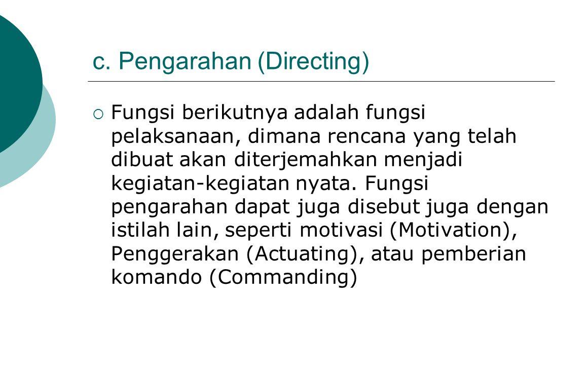 c. Pengarahan (Directing)  Fungsi berikutnya adalah fungsi pelaksanaan, dimana rencana yang telah dibuat akan diterjemahkan menjadi kegiatan-kegiatan