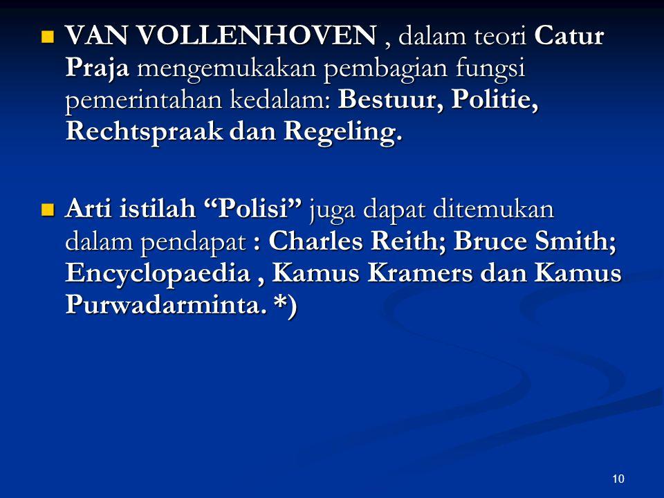 10  VAN VOLLENHOVEN, dalam teori Catur Praja mengemukakan pembagian fungsi pemerintahan kedalam: Bestuur, Politie, Rechtspraak dan Regeling.  Arti i