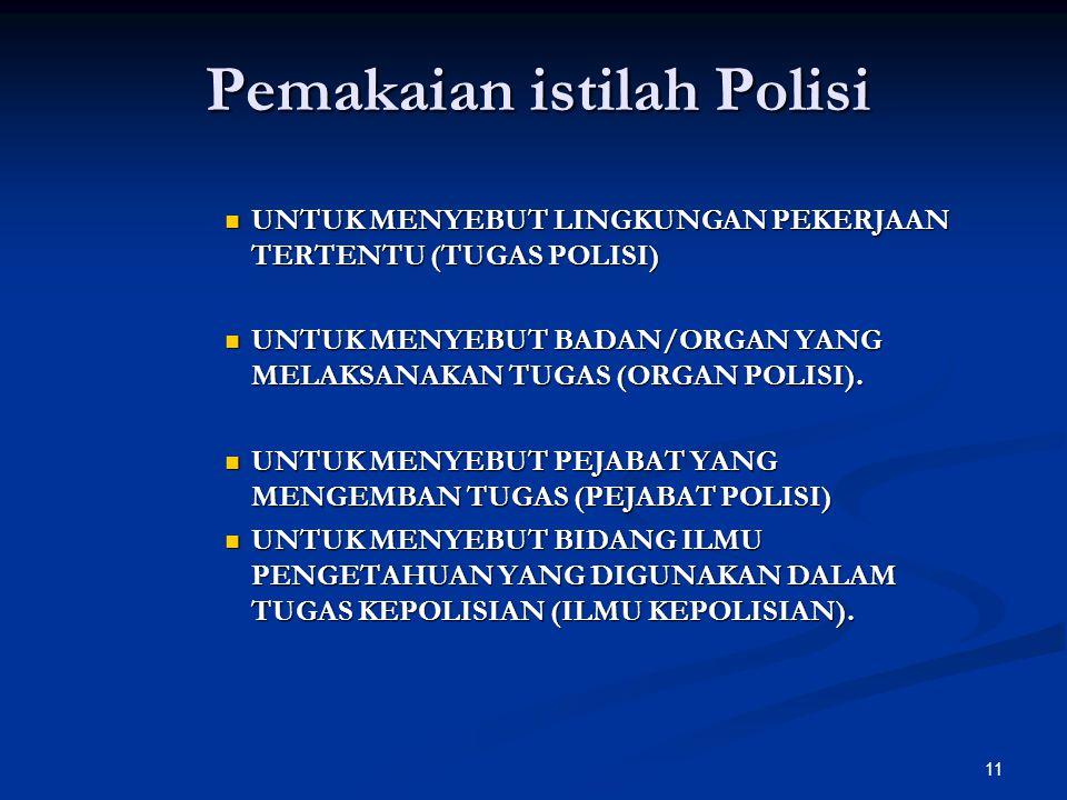 11 Pemakaian istilah Polisi  UNTUK MENYEBUT LINGKUNGAN PEKERJAAN TERTENTU (TUGAS POLISI)  UNTUK MENYEBUT BADAN/ORGAN YANG MELAKSANAKAN TUGAS (ORGAN