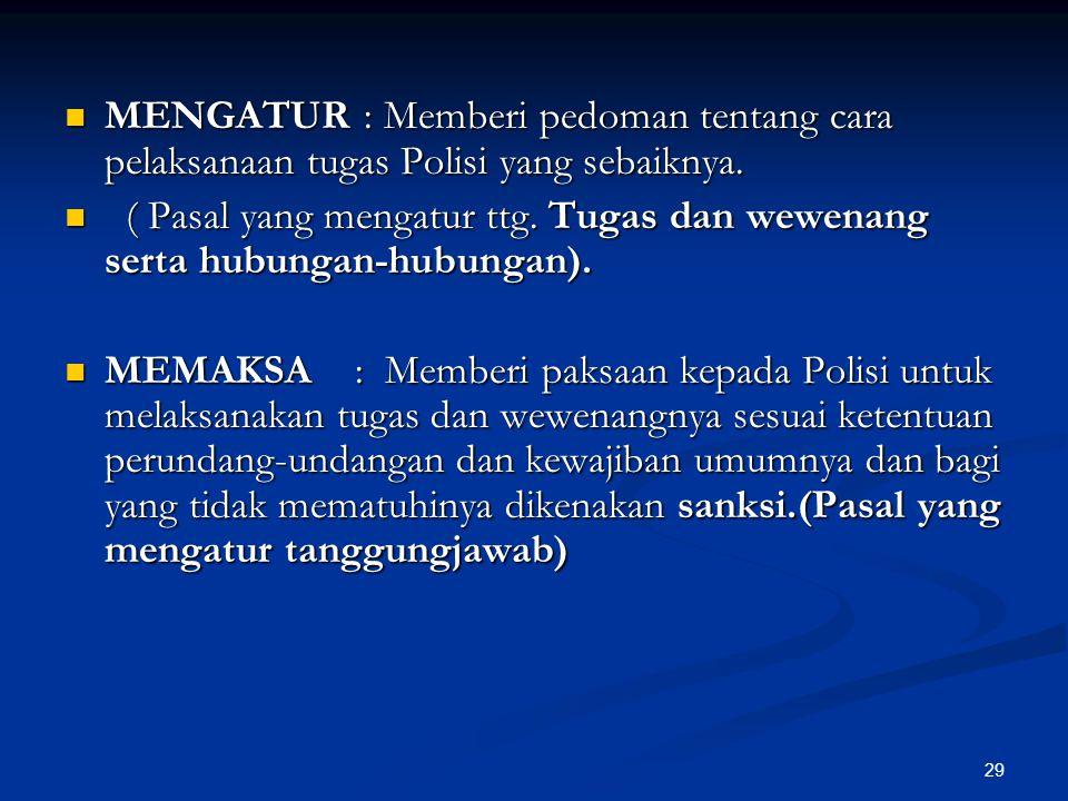 29  MENGATUR : Memberi pedoman tentang cara pelaksanaan tugas Polisi yang sebaiknya.  ( Pasal yang mengatur ttg. Tugas dan wewenang serta hubungan-h