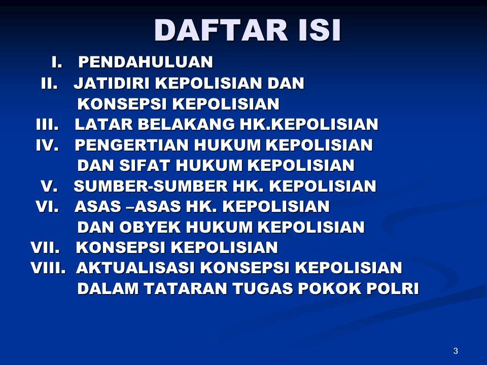 44 POLRI MEMILIKI TRI BRATA SEBAGAI PEDOMAN HIDUP DAN LANDASAN IDEAL FILSAFATI  ASAS-ASAS HUKUM KEPOLISIAN INDONESIA ADALAH :  1).