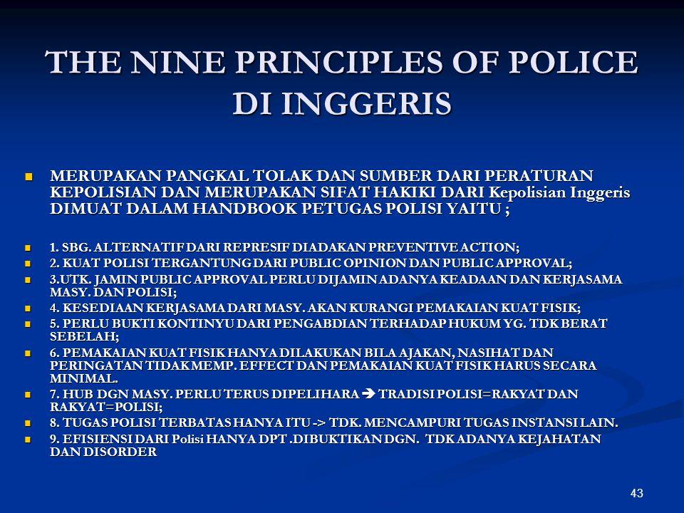 43 THE NINE PRINCIPLES OF POLICE DI INGGERIS  MERUPAKAN PANGKAL TOLAK DAN SUMBER DARI PERATURAN KEPOLISIAN DAN MERUPAKAN SIFAT HAKIKI DARI Kepolisian