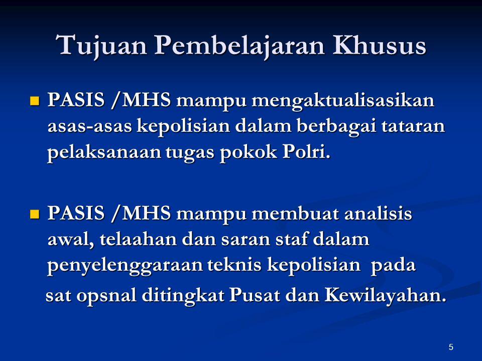 5 Tujuan Pembelajaran Khusus  PASIS /MHS mampu mengaktualisasikan asas-asas kepolisian dalam berbagai tataran pelaksanaan tugas pokok Polri.  PASIS