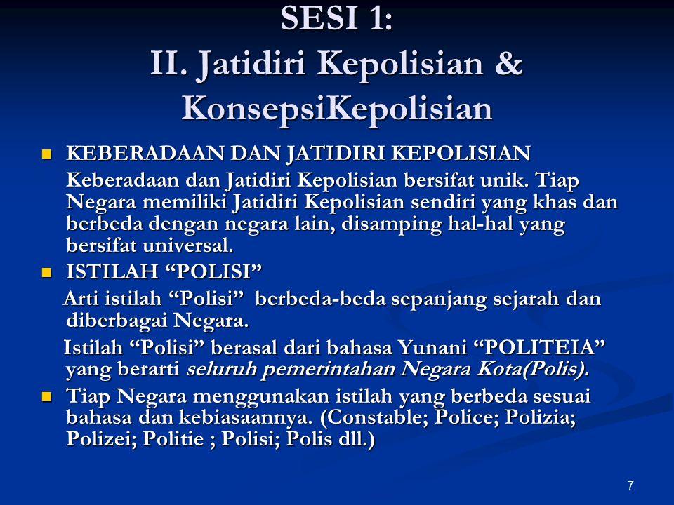 7 SESI 1: II. Jatidiri Kepolisian & KonsepsiKepolisian  KEBERADAAN DAN JATIDIRI KEPOLISIAN Keberadaan dan Jatidiri Kepolisian bersifat unik. Tiap Neg