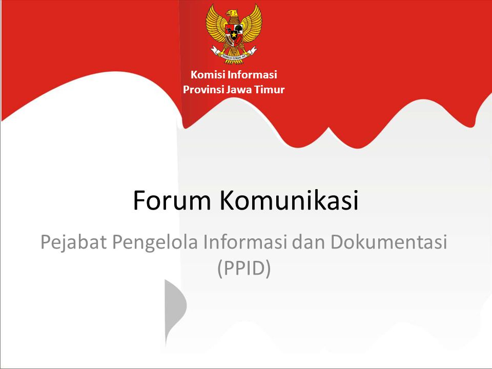 Forum Komunikasi Pejabat Pengelola Informasi dan Dokumentasi (PPID) Komisi Informasi Provinsi Jawa Timur