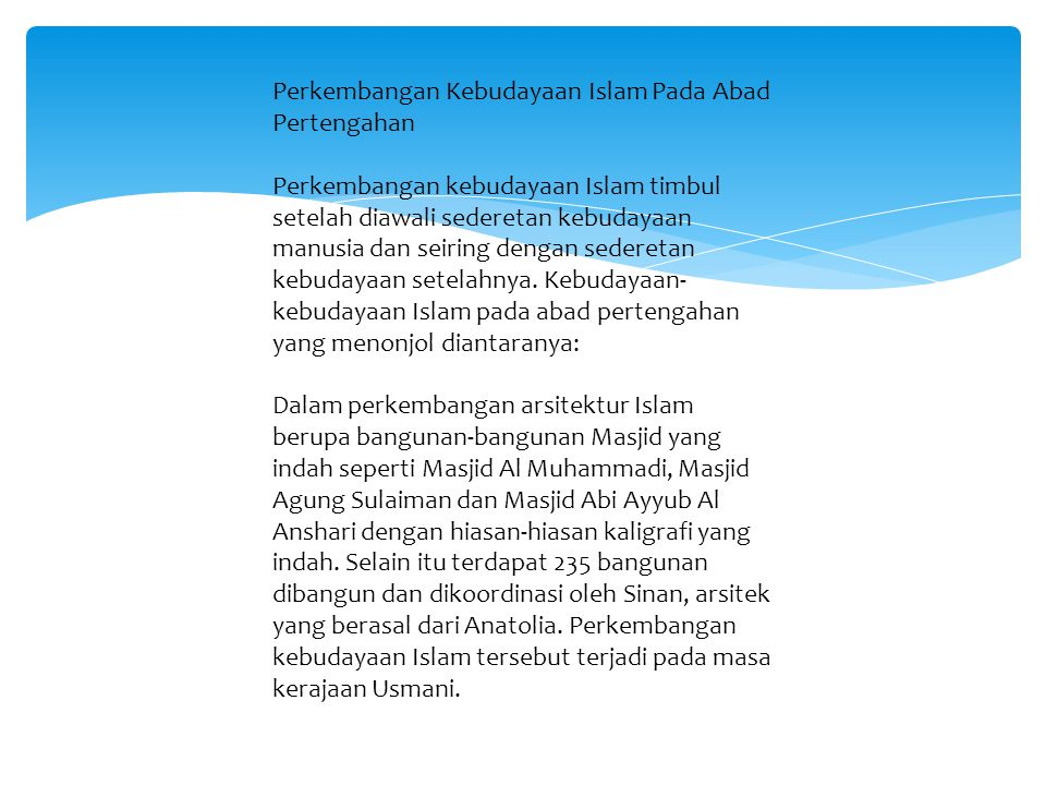Perkembangan Kebudayaan Islam Pada Abad Pertengahan Perkembangan kebudayaan Islam timbul setelah diawali sederetan kebudayaan manusia dan seiring dengan sederetan kebudayaan setelahnya.