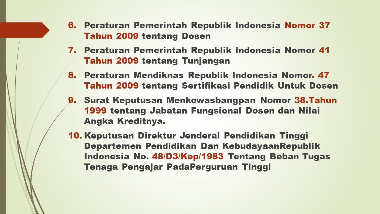 6.Peraturan Pemerintah Republik Indonesia Nomor 37 Tahun 2009 tentang Dosen 7.Peraturan Pemerintah Republik Indonesia Nomor 41 Tahun 2009 tentang Tunj