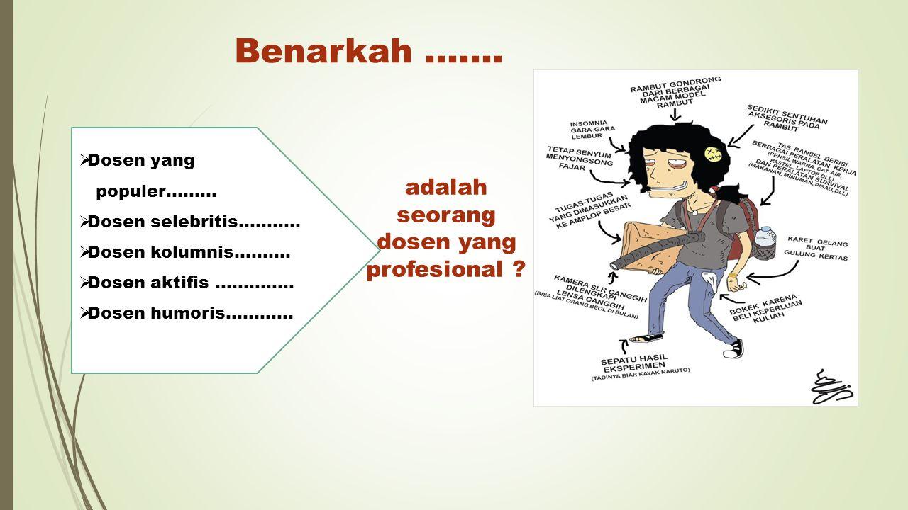 Bagaimana Profil Dosen (sebagai pengajar sekaligus pendidik) yang profesional .