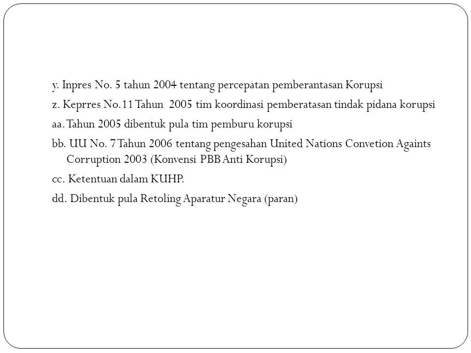y. Inpres No. 5 tahun 2004 tentang percepatan pemberantasan Korupsi z. Keprres No.11 Tahun 2005 tim koordinasi pemberatasan tindak pidana korupsi aa.