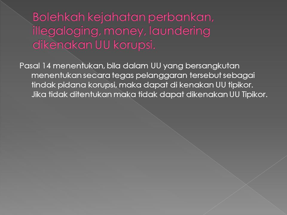 Pasal 14 menentukan, bila dalam UU yang bersangkutan menentukan secara tegas pelanggaran tersebut sebagai tindak pidana korupsi, maka dapat di kenakan