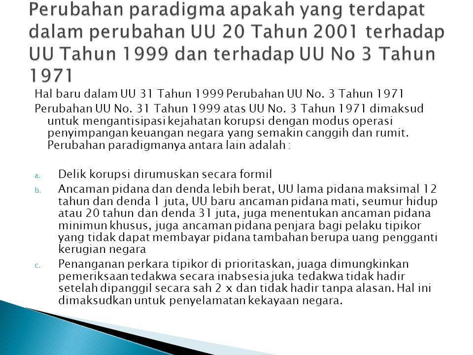 Hal baru dalam UU 31 Tahun 1999 Perubahan UU No. 3 Tahun 1971 Perubahan UU No. 31 Tahun 1999 atas UU No. 3 Tahun 1971 dimaksud untuk mengantisipasi ke