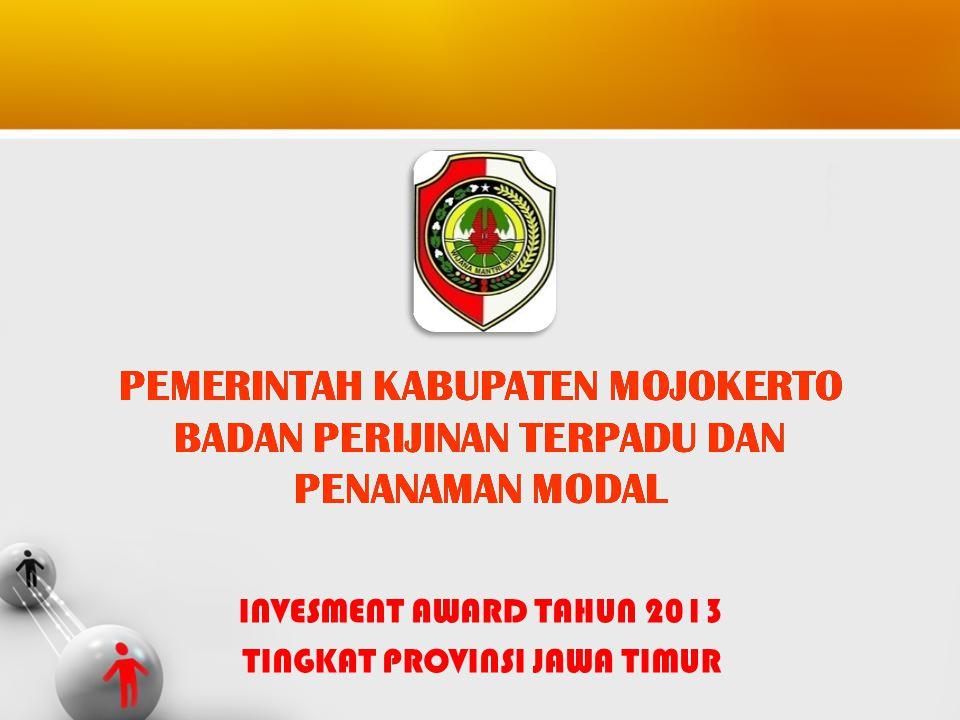 INVESMENT AWARD TAHUN 2013 TINGKAT PROVINSI JAWA TIMUR PEMERINTAH KABUPATEN MOJOKERTO BADAN PERIJINAN TERPADU DAN PENANAMAN MODAL PEMERINTAH KABUPATEN
